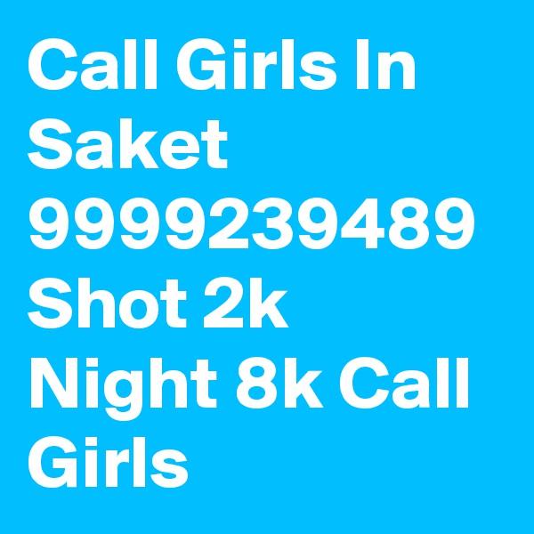 Call Girls In Saket 9999239489 Shot 2k Night 8k Call Girls