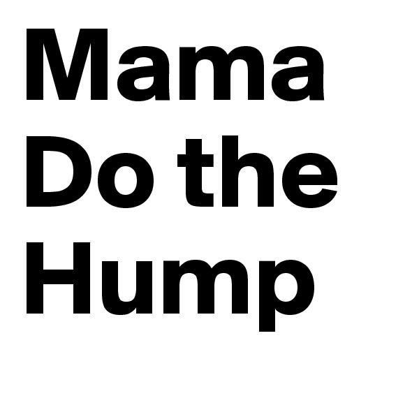 Mama Do the Hump