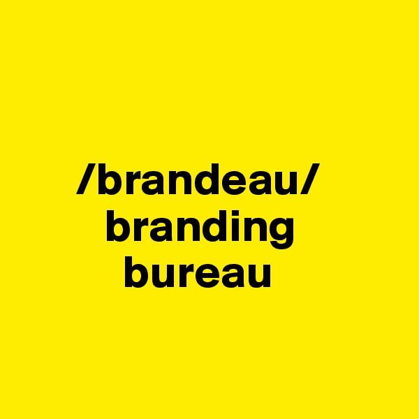 /brandeau/          branding            bureau