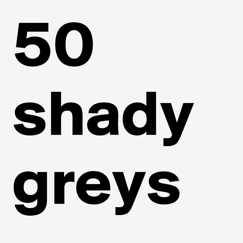 50 shady greys