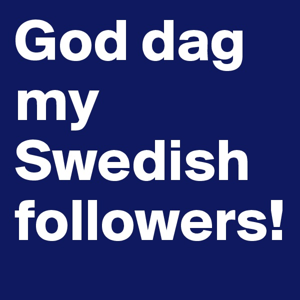 God dag my Swedish followers!