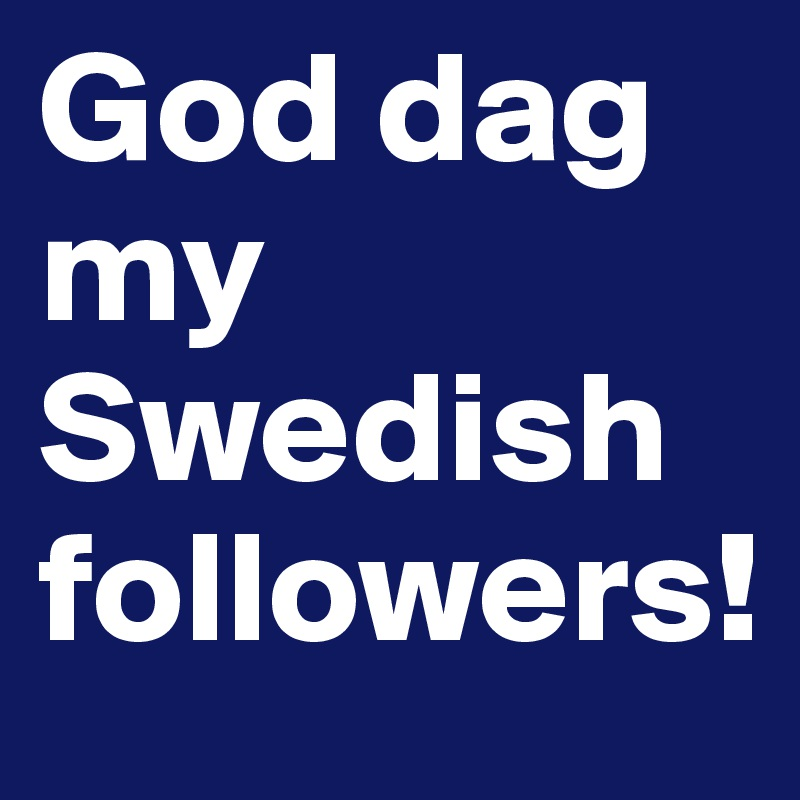 God dag my Swedish followers!