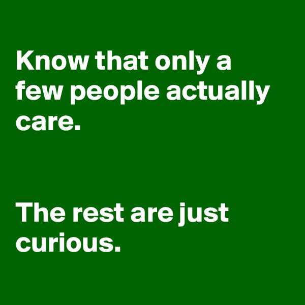 Know that only a few people actually care.   The rest are just curious.