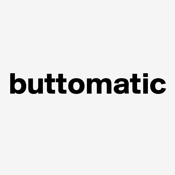 buttomatic