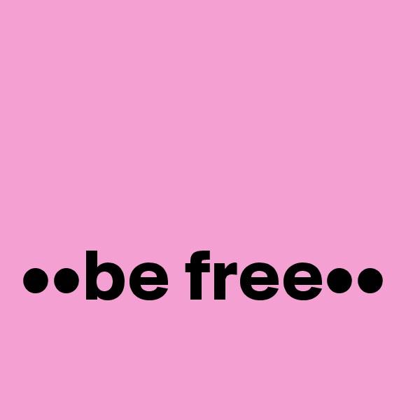 ••be free••
