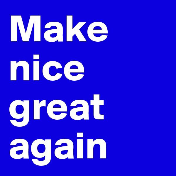 Make nice great again