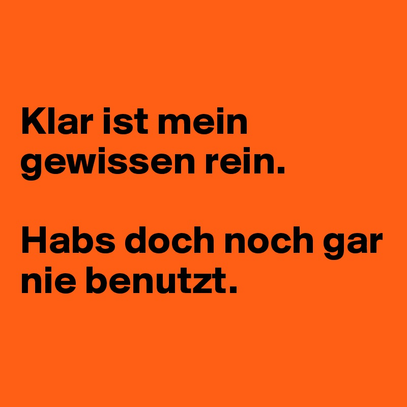 klar ist mein gewissen rein habs doch noch gar nie benutzt post by zuerimeitli on boldomatic. Black Bedroom Furniture Sets. Home Design Ideas