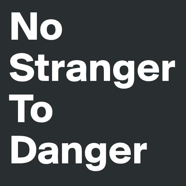 No Stranger To Danger