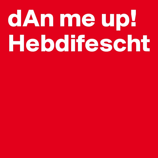 dAn me up! Hebdifescht