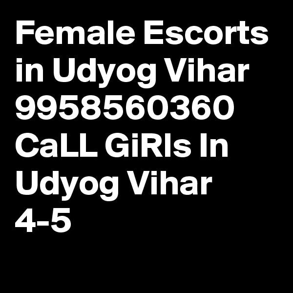 Female Escorts in Udyog Vihar 9958560360 CaLL GiRls In Udyog Vihar 4-5