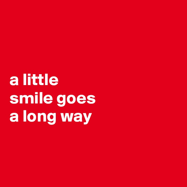 a little  smile goes  a long way