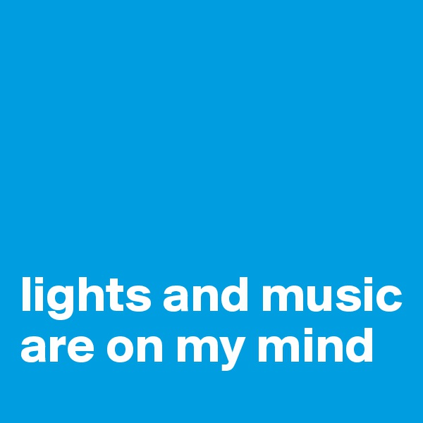 lights and music are on my mind
