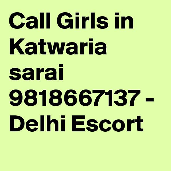 Call Girls in Katwaria sarai 9818667137 - Delhi Escort