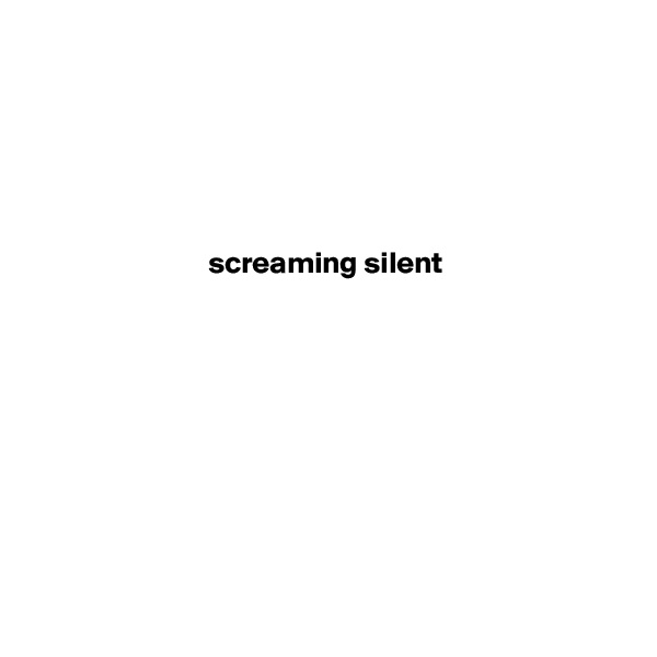 screaming silent