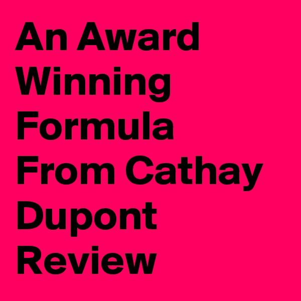 An Award Winning Formula From Cathay Dupont Review
