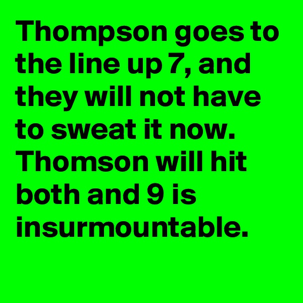 Thompson goes to the line up 7, and they will not have to sweat it now. Thomson will hit both and 9 is insurmountable.