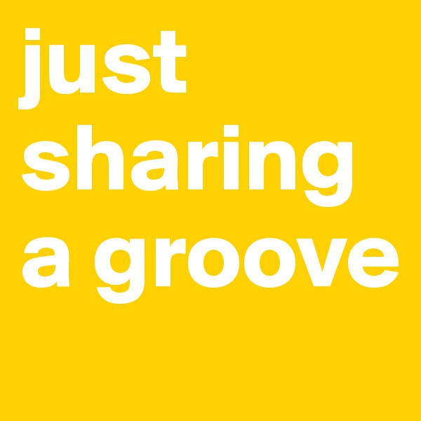 just sharing a groove