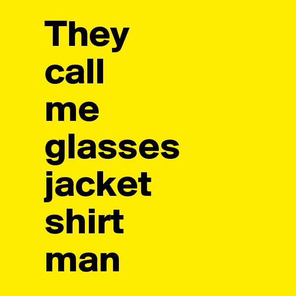 They     call     me     glasses     jacket     shirt     man