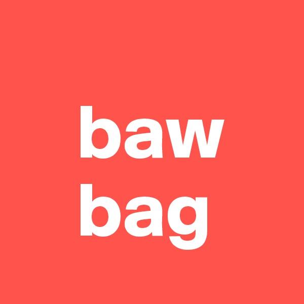 baw     bag