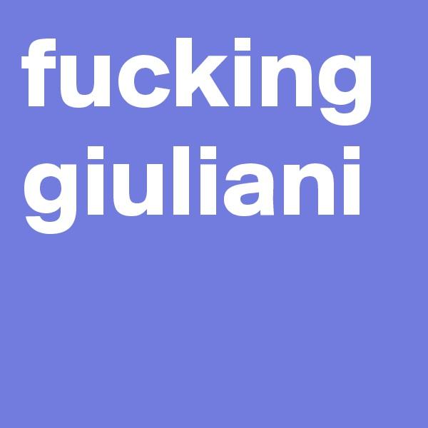 fucking giuliani