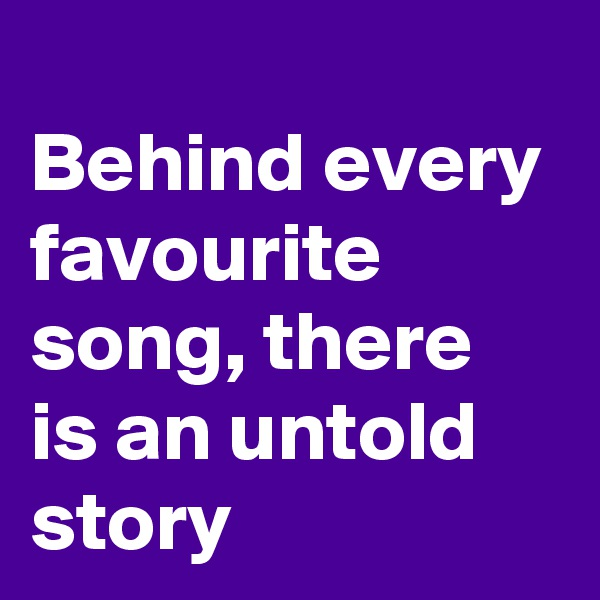 Behind every favourite song, there is an untold story