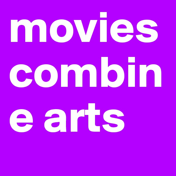 movies combine arts