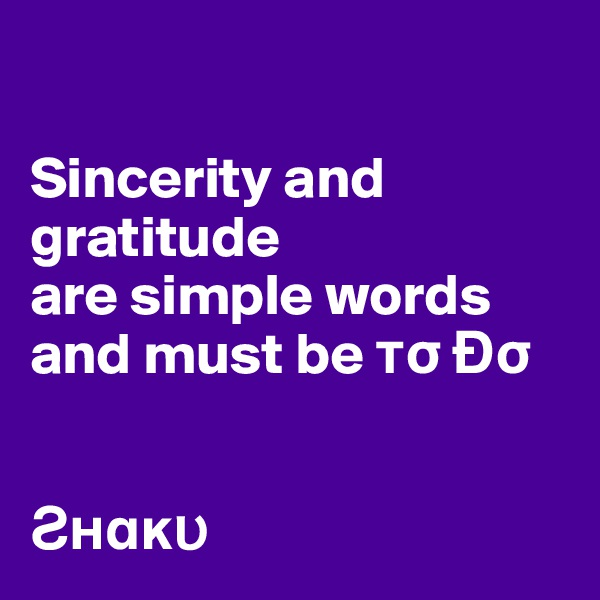 Sincerity and gratitude are simple words and must be ?s Ðs   ??a??