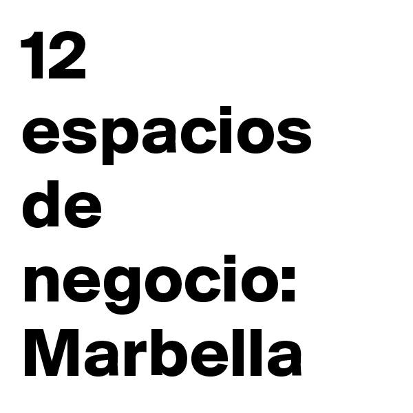 12 espacios de negocio: Marbella