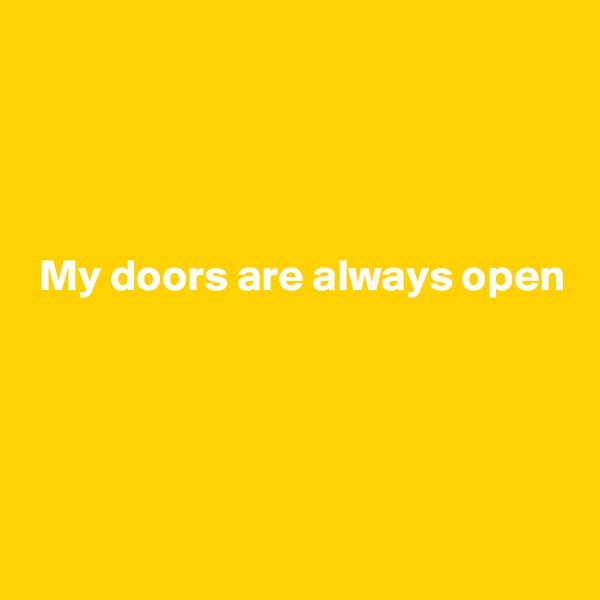 My doors are always open