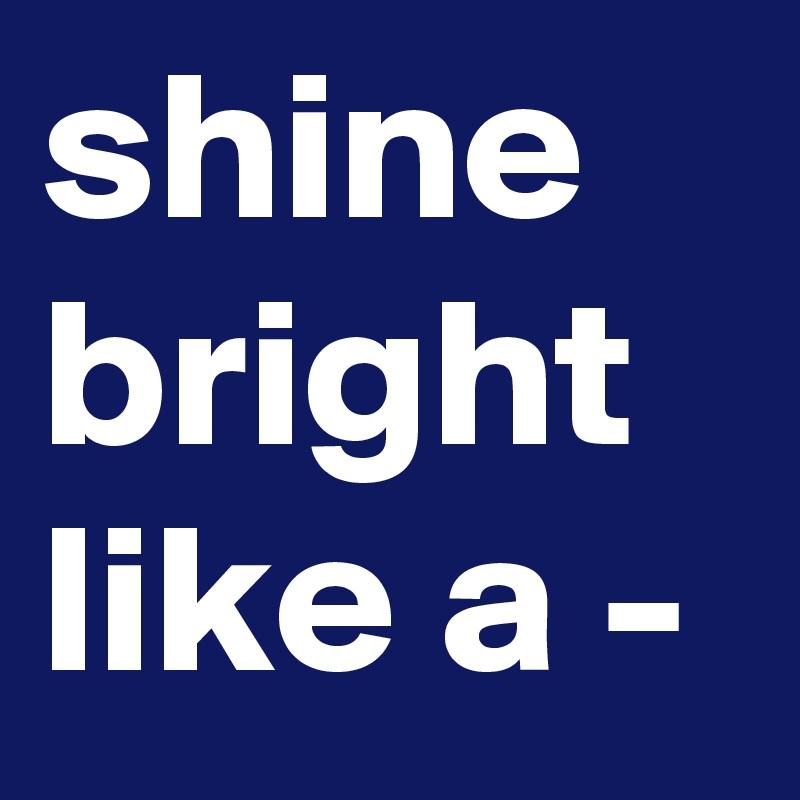shine bright like a -