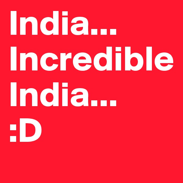 India... Incredible      India...    :D
