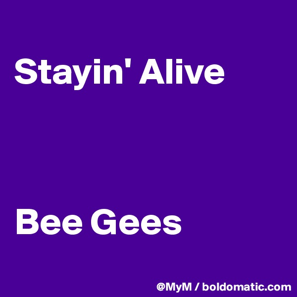 Stayin' Alive    Bee Gees