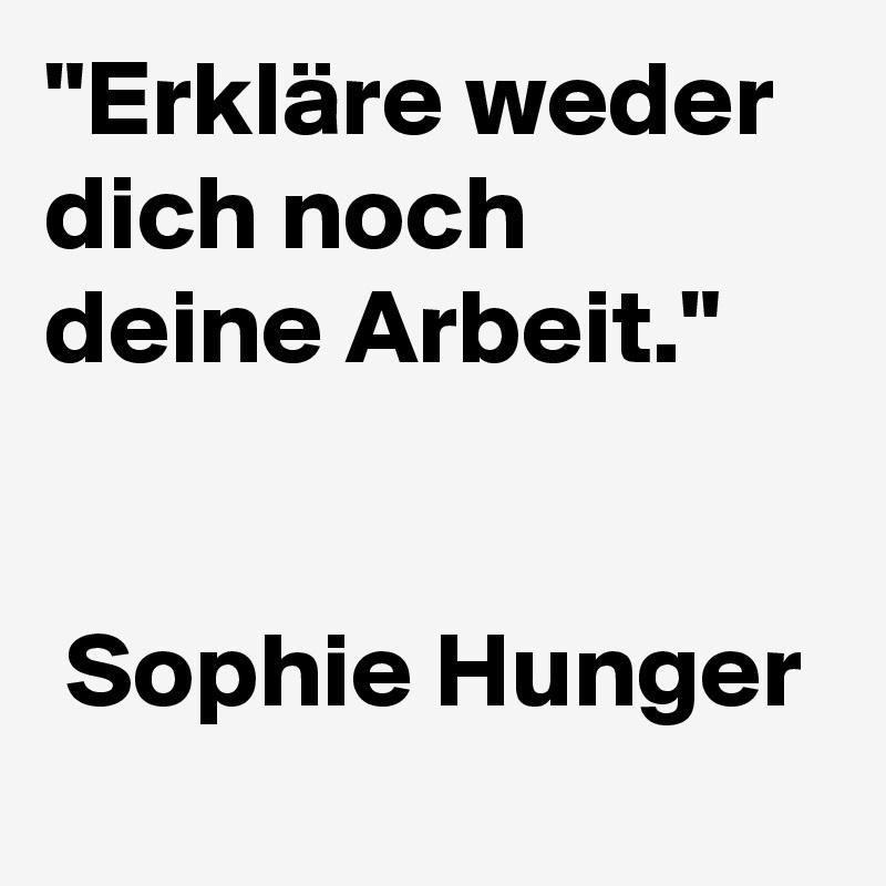 """""""Erkläre weder dich noch deine Arbeit.""""        Sophie Hunger"""