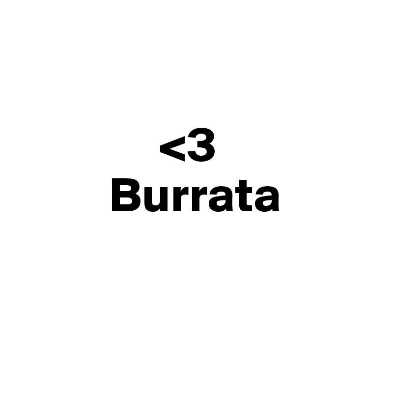 <3           Burrata
