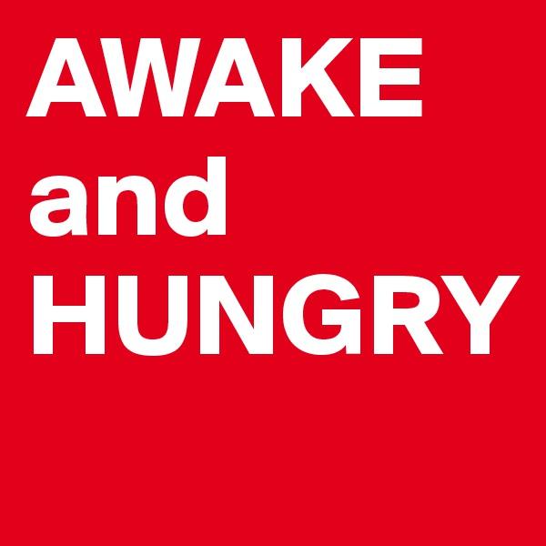 AWAKE and HUNGRY