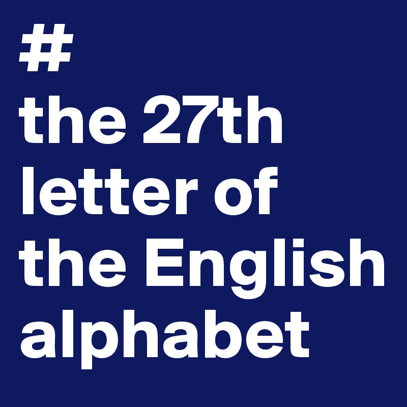 the 27th letter of the English alphabet   Post by Binny on Boldomatic