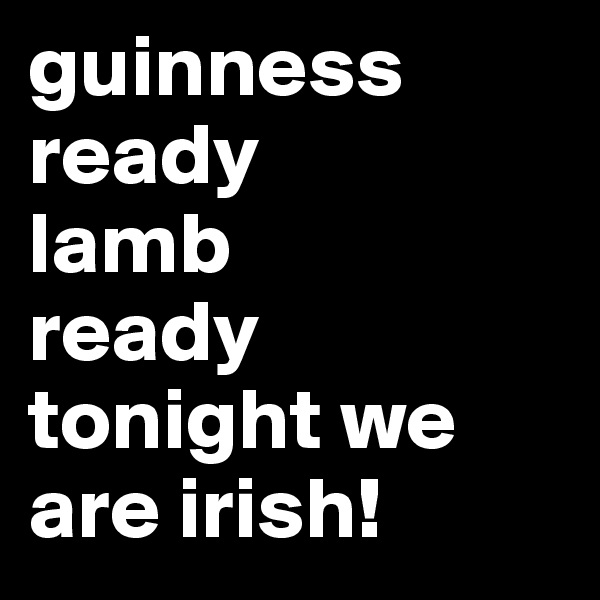 guinness ready lamb ready tonight we are irish!