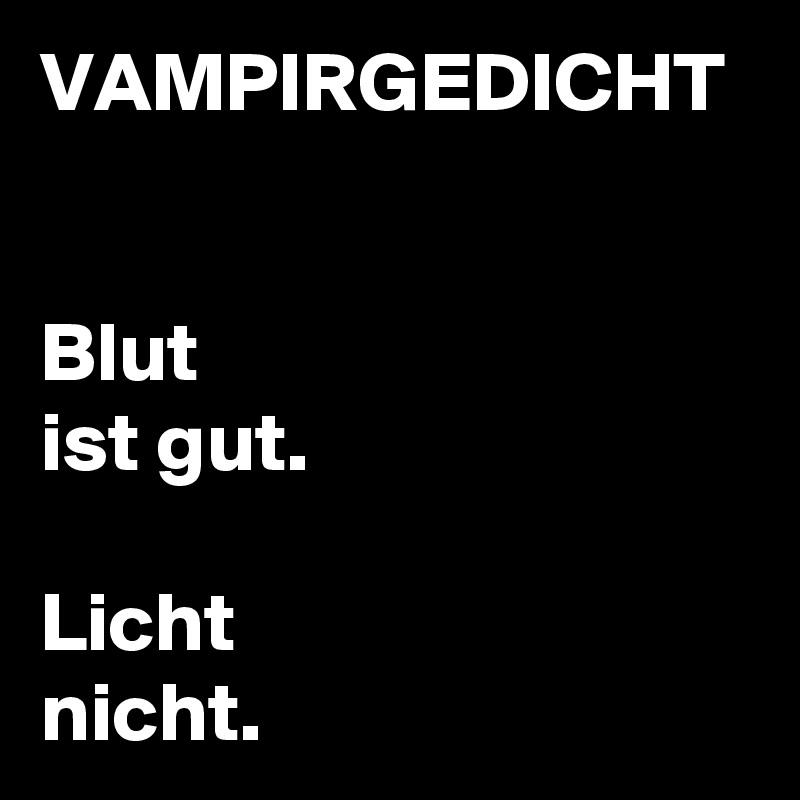 VAMPIRGEDICHT   Blut ist gut.  Licht  nicht.