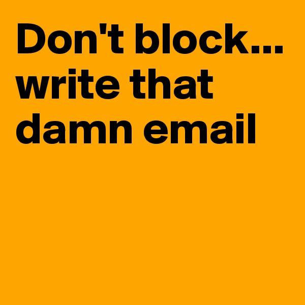 Don't block... write that damn email
