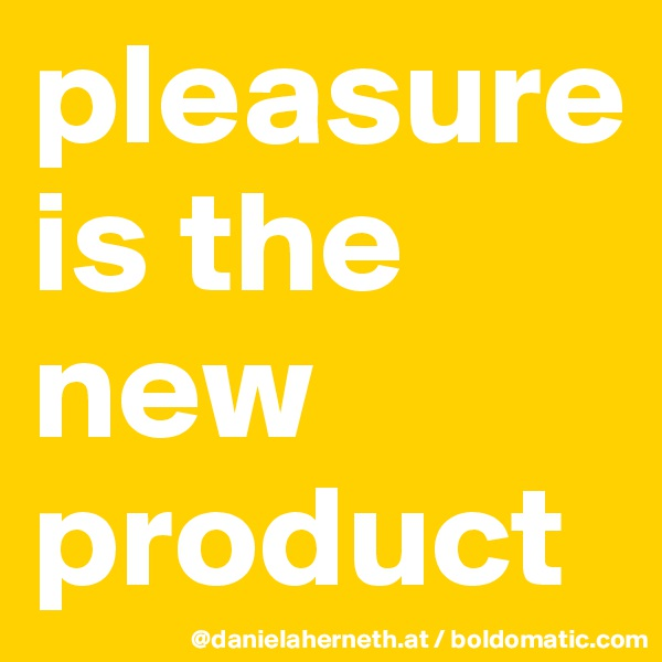 pleasure is the new product