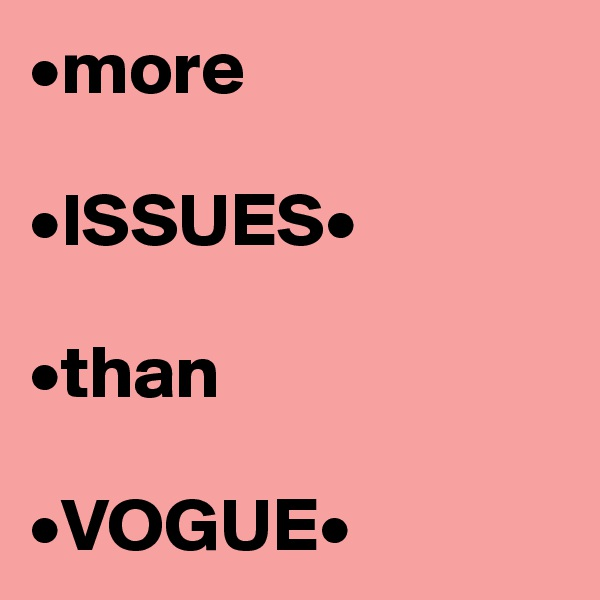 •more   •ISSUES•  •than  •VOGUE•