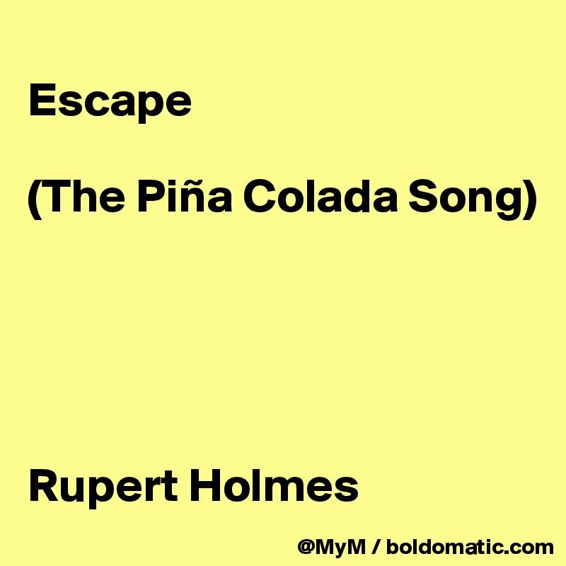 Escape   (The Piña Colada Song)      Rupert Holmes