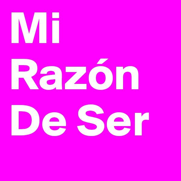 Mi Razón De Ser
