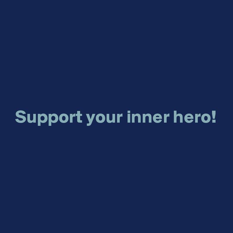 Support your inner hero!