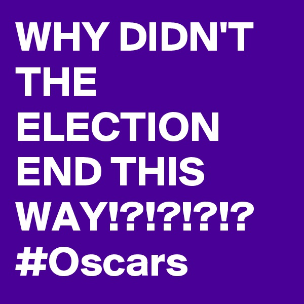 WHY DIDN'T THE ELECTION END THIS WAY!?!?!?!? #Oscars