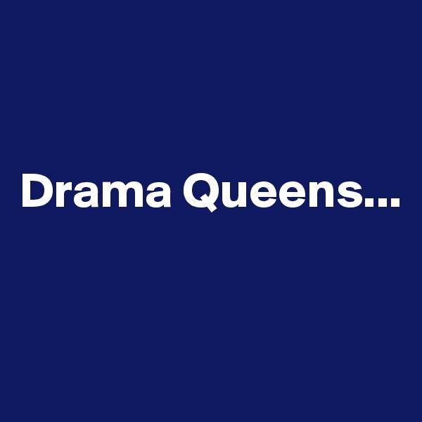 Drama Queens...