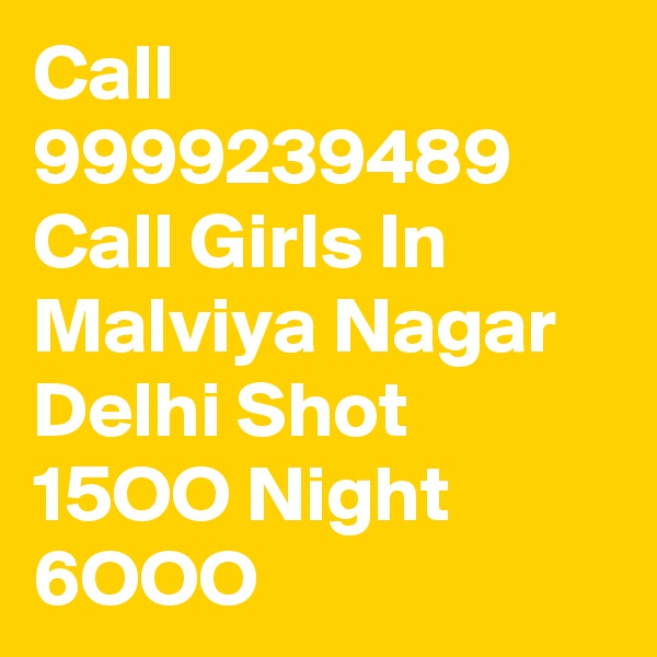 Call 9999239489 Call Girls In Malviya Nagar Delhi Shot 15OO Night 6OOO