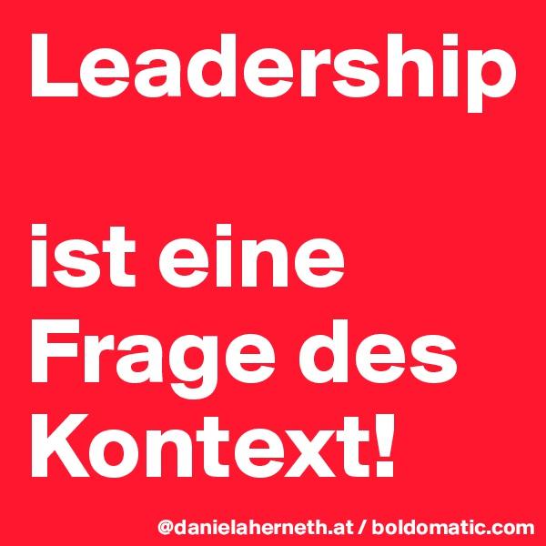 Leadership  ist eine Frage des Kontext!