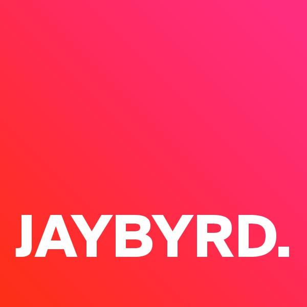 JAYBYRD.
