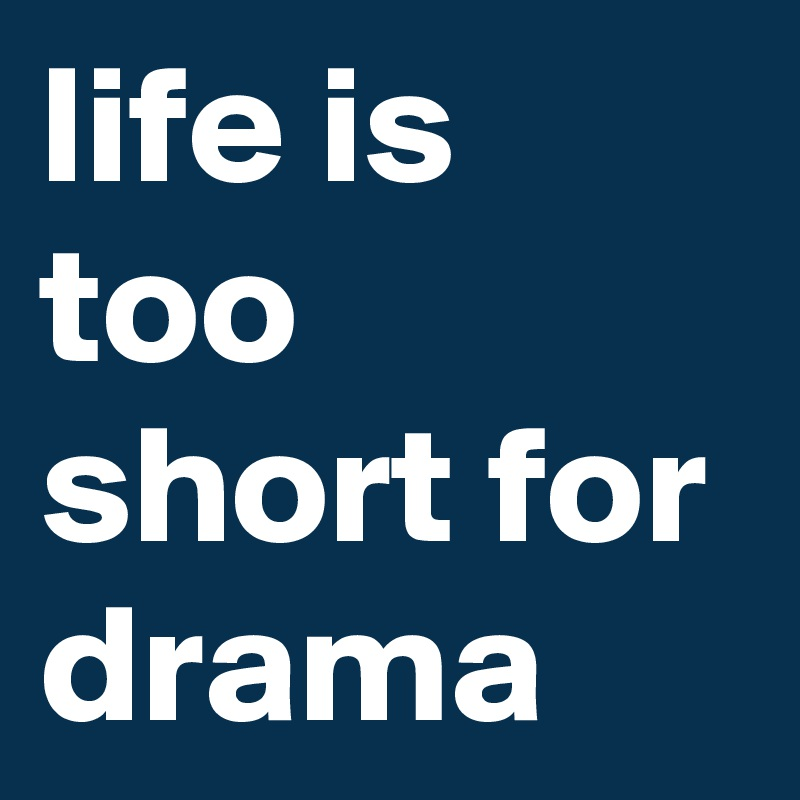 life is too short for